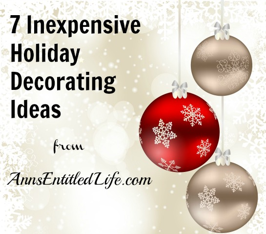 7 inexpensive holiday decorating tips for Cheap christmas decoration ideas