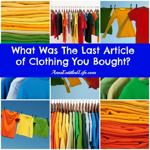 What Was The Last Article of Clothing You Bought?