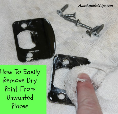 How To Easily Remove Dry Paint From Unwanted Places