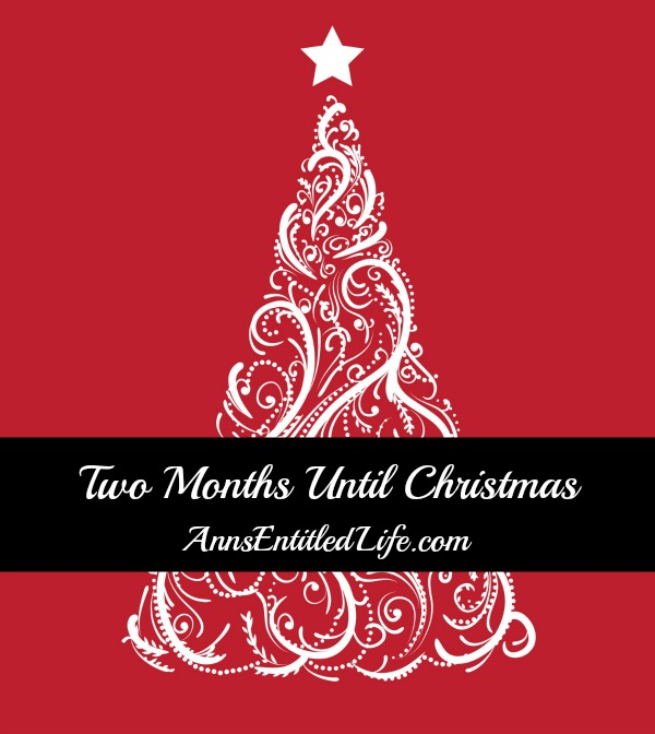 Two Months Until Christmas | Ann's Entitled Life
