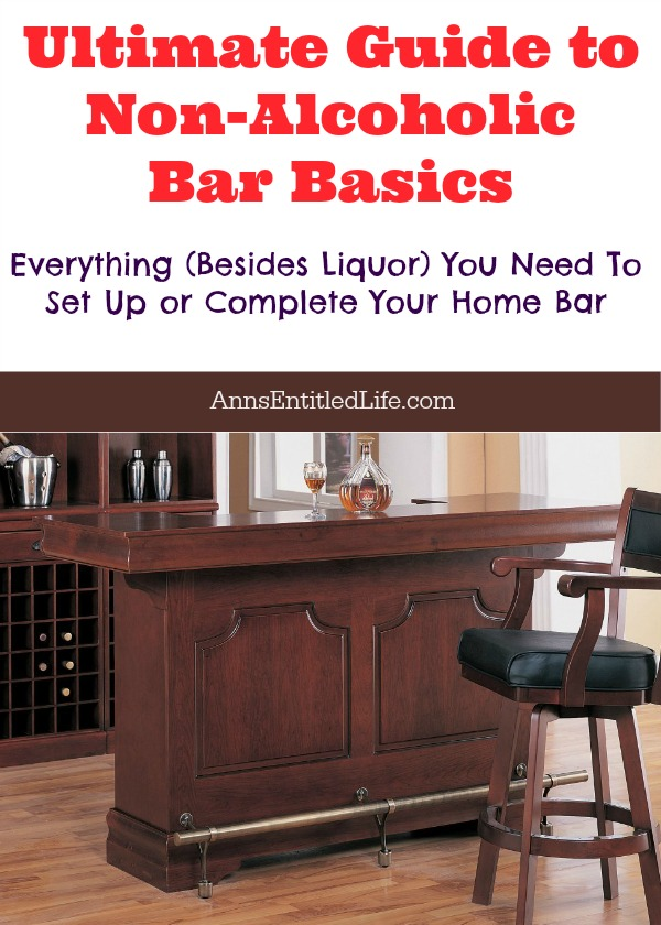 Ultimate Guide to Non-Alcoholic Bar Basics. Everything you need (besides the liquor!) to set up or complete your home bar.