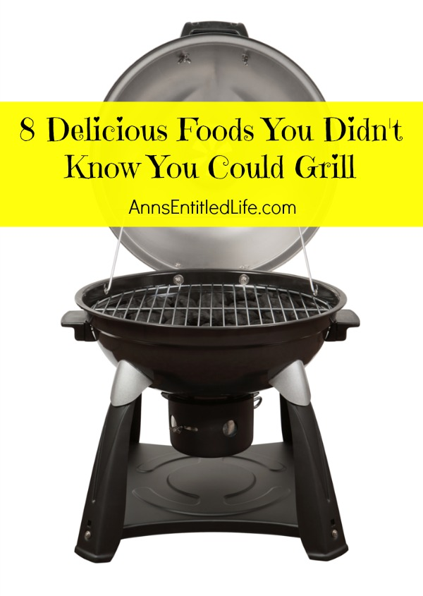 8 Delicious Foods You Didn't Know You Could Grill. Warm, beautiful summer days are simply made for grilling outdoors. As long as the grill is on, why not make room on the barbecue for something unique and different to compliment those great steaks, juicy hamburgers or oh so tasty hot dogs?   Below are 8 delicious foods that you probably didn't know you could grill! Why not give them a try the next time you fire up the grill?
