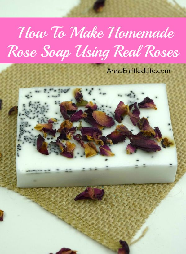 How To Make Homemade Rose Soap Using Real Roses