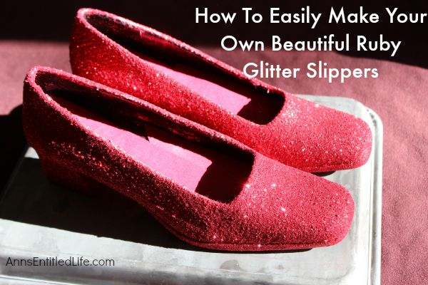 How To Easily Make Your Own Beautiful Ruby Glitter Slippers; ever wanted to own Dorthy from the Wizard of Oz Ruby Slippers? Well now you can make your own ruby slippers employing these simple step by step instructions. Using these easy how-to instructions you can make your own inexpensive, beautiful ruby red slippers with glitter and paint to for wear or for decor.  Also included, how to make your own glitter sneakers! You will love them!