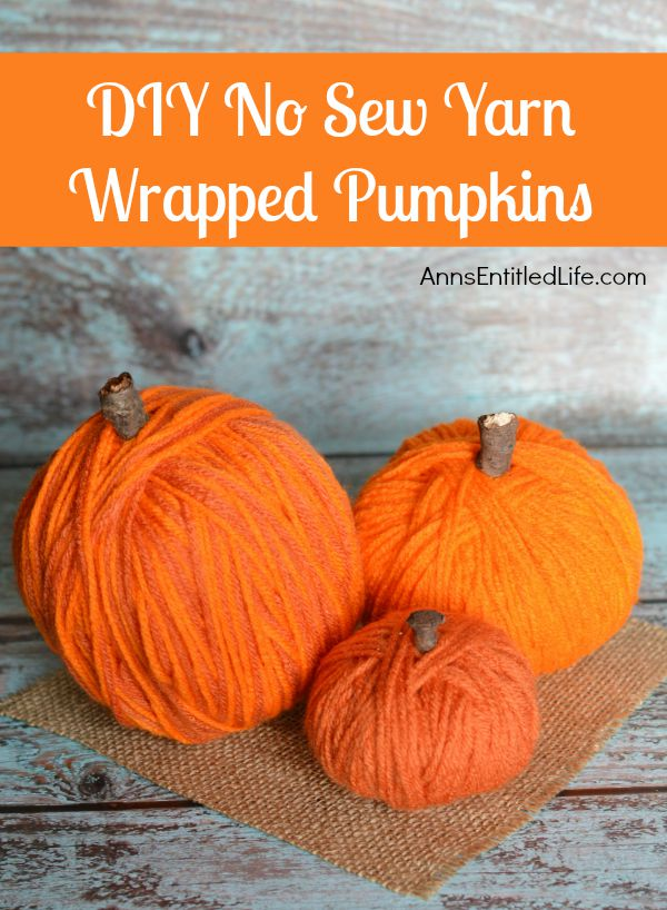 Easy DIY No-Sew Yarn Pumpkins; these No-Sew Yarn Wrapped Pumpkins are super easy to make, require no special crafting skills and are totally adorable. If you need a quick fall craft, or would like a (supervised) project for your children on a rainy weekend, these pumpkins are a terrific craft project.s