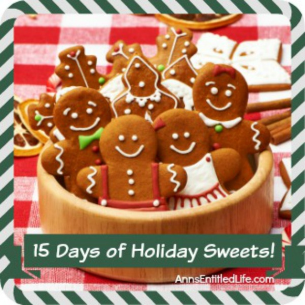 15 Days of Holiday Sweets. Need a cookie, cake, trifle or fudge recipe for dessert, a gift or holiday cookie exchange? Check out the 15 Days of Holiday Sweets on Ann's Entitled Life! A new holiday sweet will be added every weekday from November 30th - December 18th!