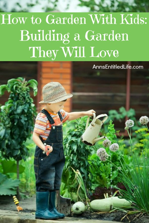 how to garden with kids building a garden they will love