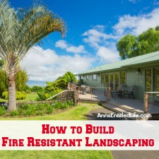 How to Build Fire Resistant Landscaping