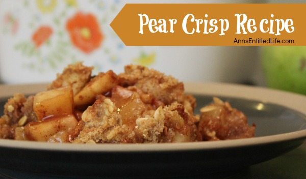 Pear Crisp Recipe. Easy, delicious and smells heavenly! This sweet taste of fall is a perfect recipe for those freshly harvested pears.