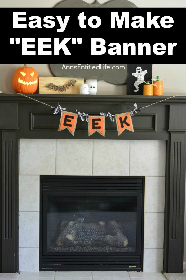EEK Banner Craft. Decorate your fireplace, your wall or a window with this EEK Banner Craft this fall. Perfect for Halloween decor, this whimsical EEK banner is simple to make. Very versatile, you can make this banner as long, or as short, as you like to fit the area where you wish to hang it.