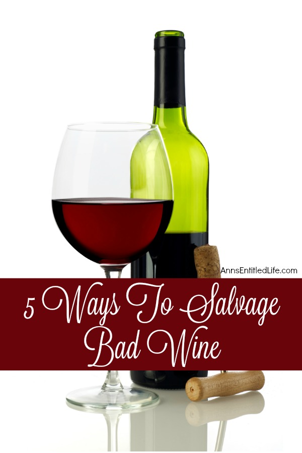 5 Ways To Salvage Bad Wine. Have an undrinkable wine? Here are 5 Ways To Salvage Bad Wine so the money you paid is not a loss.